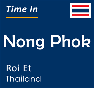 Current time in Nong Phok, Roi Et, Thailand