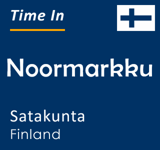 Current time in Noormarkku, Satakunta, Finland