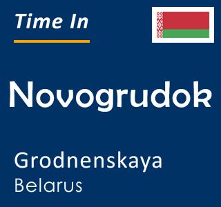 Current time in Novogrudok, Grodnenskaya, Belarus