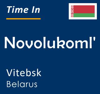 Current time in Novolukoml', Vitebsk, Belarus