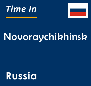 Current time in Novoraychikhinsk, Russia