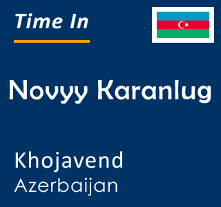 Current time in Novyy Karanlug, Khojavend, Azerbaijan