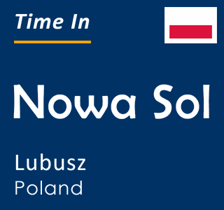 Current time in Nowa Sol, Lubusz, Poland