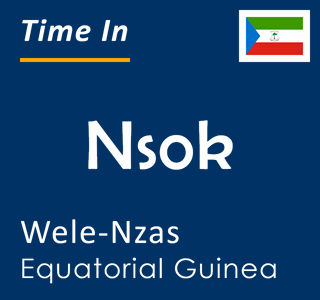Current time in Nsok, Wele-Nzas, Equatorial Guinea