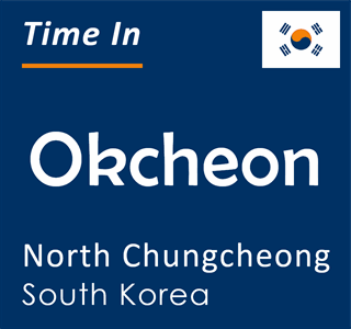 Current time in Okcheon, North Chungcheong, South Korea