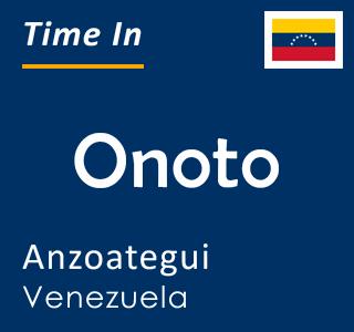 Current time in Onoto, Anzoategui, Venezuela