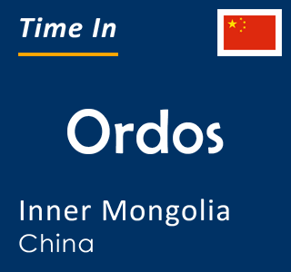 Current time in Ordos, Inner Mongolia, China