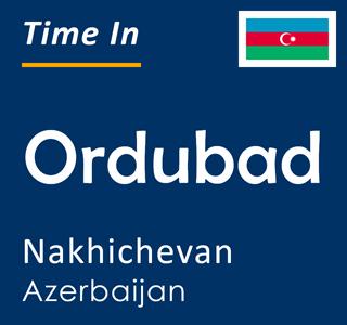 Current time in Ordubad, Nakhichevan, Azerbaijan