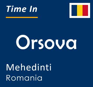 Current time in Orsova, Mehedinti, Romania