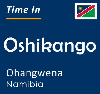 Current time in Oshikango, Ohangwena, Namibia