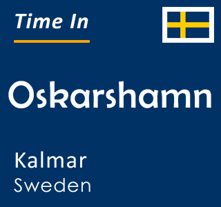 Current time in Oskarshamn, Kalmar, Sweden
