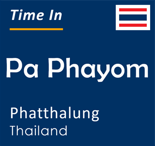 Current time in Pa Phayom, Phatthalung, Thailand