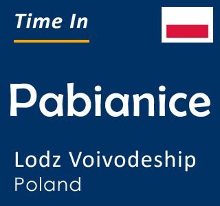 Current time in Pabianice, Lodz Voivodeship, Poland