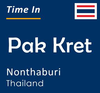 Current time in Pak Kret, Nonthaburi, Thailand