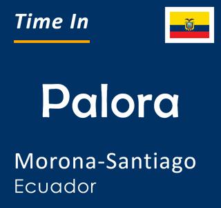 Current time in Palora, Morona-Santiago, Ecuador