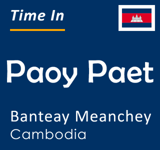 Current time in Paoy Paet, Banteay Meanchey, Cambodia