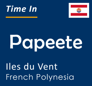 Current time in Papeete, Iles du Vent, French Polynesia