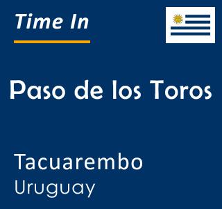 Current time in Paso de los Toros, Tacuarembo, Uruguay