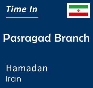 Current time in Pasragad Branch, Hamadan, Iran