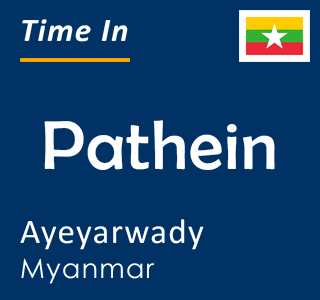 Current time in Pathein, Ayeyarwady, Myanmar