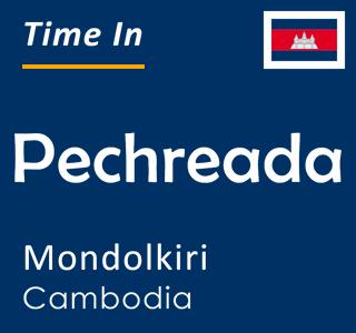 Current time in Pechreada, Mondolkiri, Cambodia