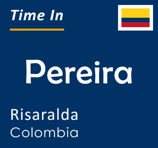Current time in Pereira, Risaralda, Colombia