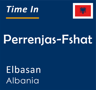 Current time in Perrenjas-Fshat, Elbasan, Albania