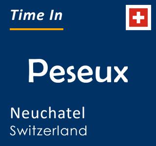 Current time in Peseux, Neuchatel, Switzerland