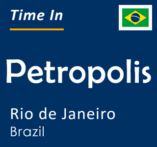 Current time in Petropolis, Rio de Janeiro, Brazil