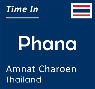 Current time in Phana, Amnat Charoen, Thailand