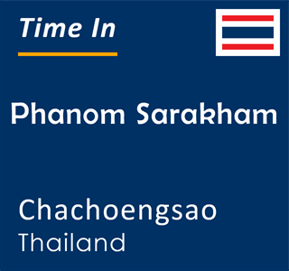 Current time in Phanom Sarakham, Chachoengsao, Thailand