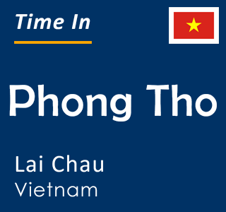 Current time in Phong Tho, Lai Chau, Vietnam