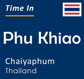 Current time in Phu Khiao, Chaiyaphum, Thailand