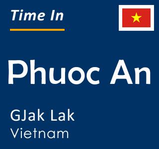 Current time in Phuoc An, GJak Lak, Vietnam