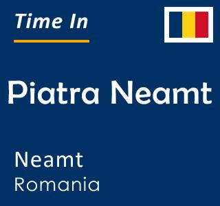 Current time in Piatra Neamt, Neamt, Romania