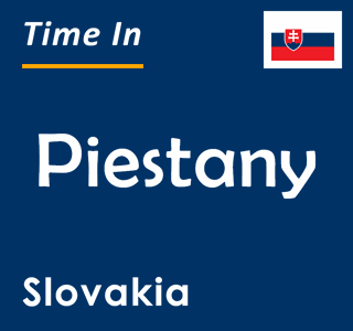 Current time in Piestany, Slovakia