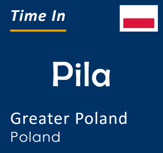 Current time in Pila, Greater Poland, Poland