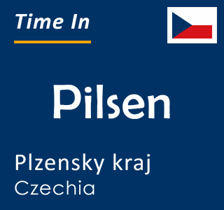Current time in Pilsen, Plzensky kraj, Czechia