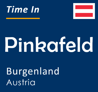 Current time in Pinkafeld, Burgenland, Austria