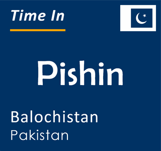 Current time in Pishin, Balochistan, Pakistan