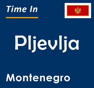Current time in Pljevlja, Montenegro