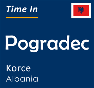 Current time in Pogradec, Korce, Albania
