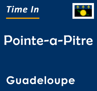 Current time in Pointe-a-Pitre, Guadeloupe