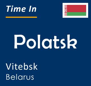 Current time in Polatsk, Vitebsk, Belarus