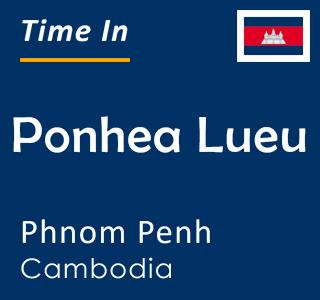 Current time in Ponhea Lueu, Phnom Penh, Cambodia
