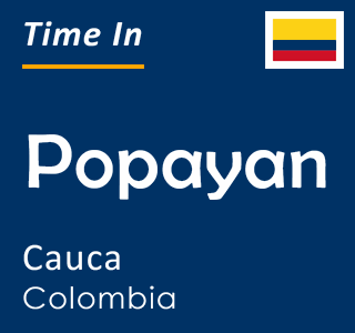 Current time in Popayan, Cauca, Colombia