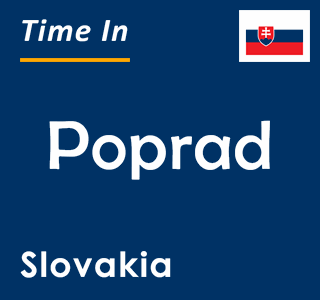 Current time in Poprad, Slovakia