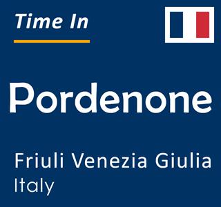 Current time in Pordenone, Friuli Venezia Giulia, Italy