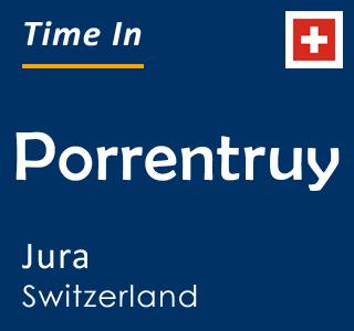 Current time in Porrentruy, Jura, Switzerland