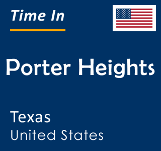 Current time in Porter Heights, Texas, United States